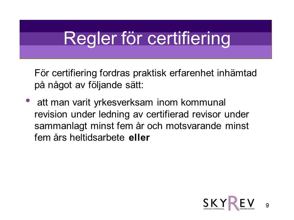 9 Regler för certifiering För certifiering fordras praktisk erfarenhet inhämtad på något av följande sätt: att man varit yrkesverksam inom kommunal re