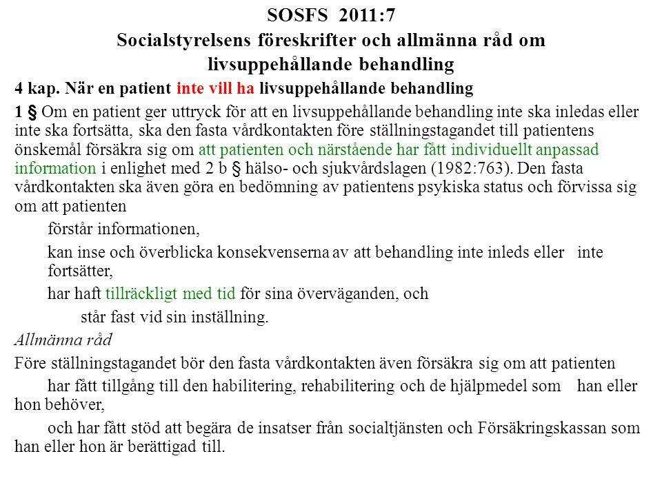 SOSFS 2011:7 Socialstyrelsens föreskrifter och allmänna råd om livsuppehållande behandling 4 kap. När en patient inte vill ha livsuppehållande behandl