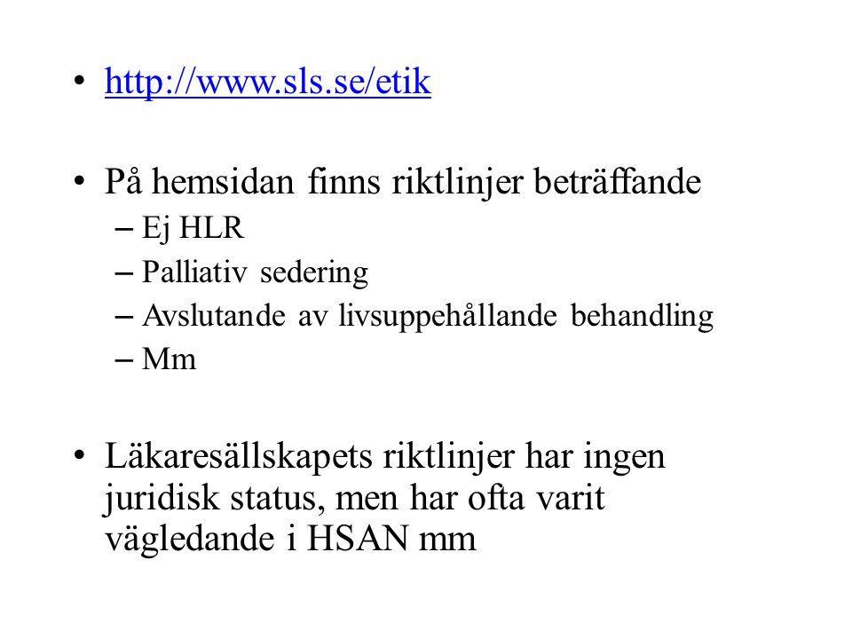 http://www.sls.se/etik På hemsidan finns riktlinjer beträffande – Ej HLR – Palliativ sedering – Avslutande av livsuppehållande behandling – Mm Läkares