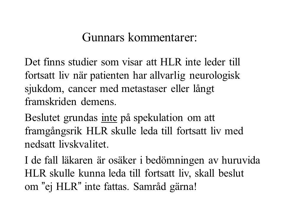 Gunnars kommentarer: Det finns studier som visar att HLR inte leder till fortsatt liv när patienten har allvarlig neurologisk sjukdom, cancer med metastaser eller långt framskriden demens.