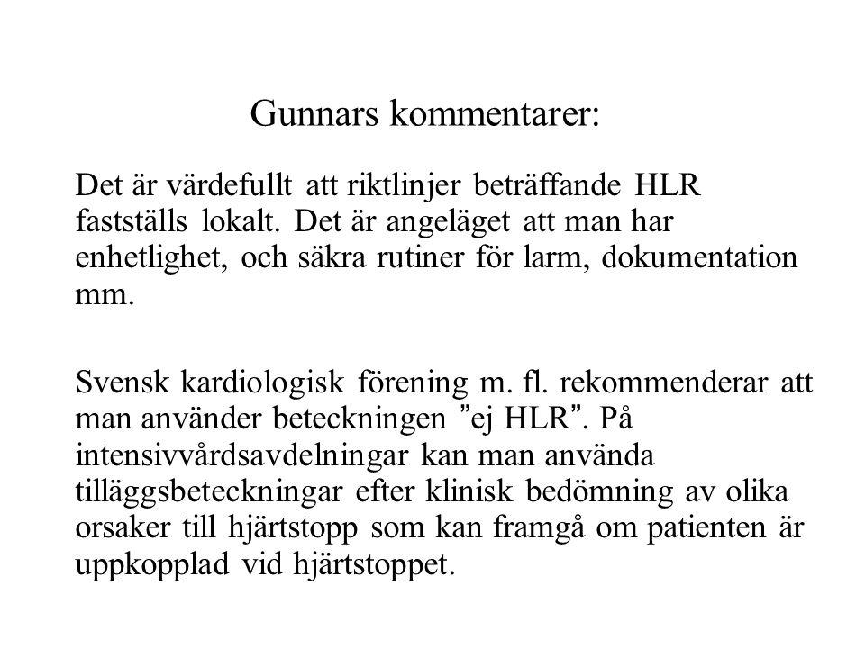 Gunnars kommentarer: Det är värdefullt att riktlinjer beträffande HLR fastställs lokalt. Det är angeläget att man har enhetlighet, och säkra rutiner f