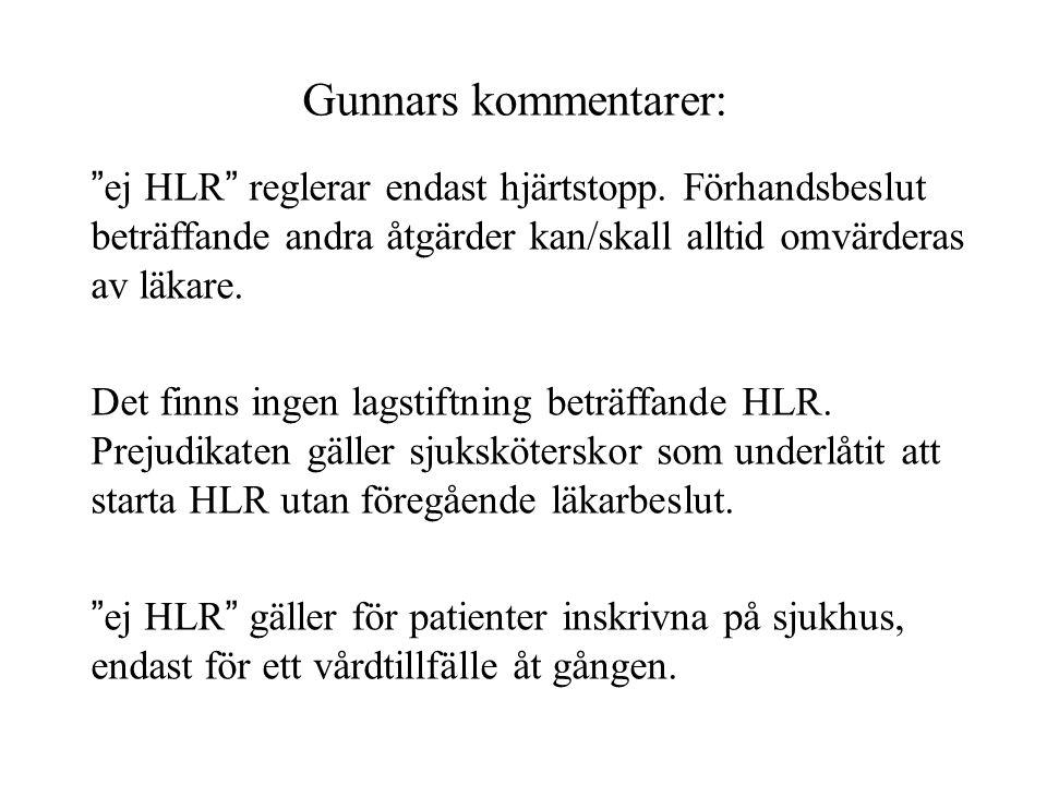 """Gunnars kommentarer: """"ej HLR"""" reglerar endast hjärtstopp. Förhandsbeslut beträffande andra åtgärder kan/skall alltid omvärderas av läkare. Det finns i"""