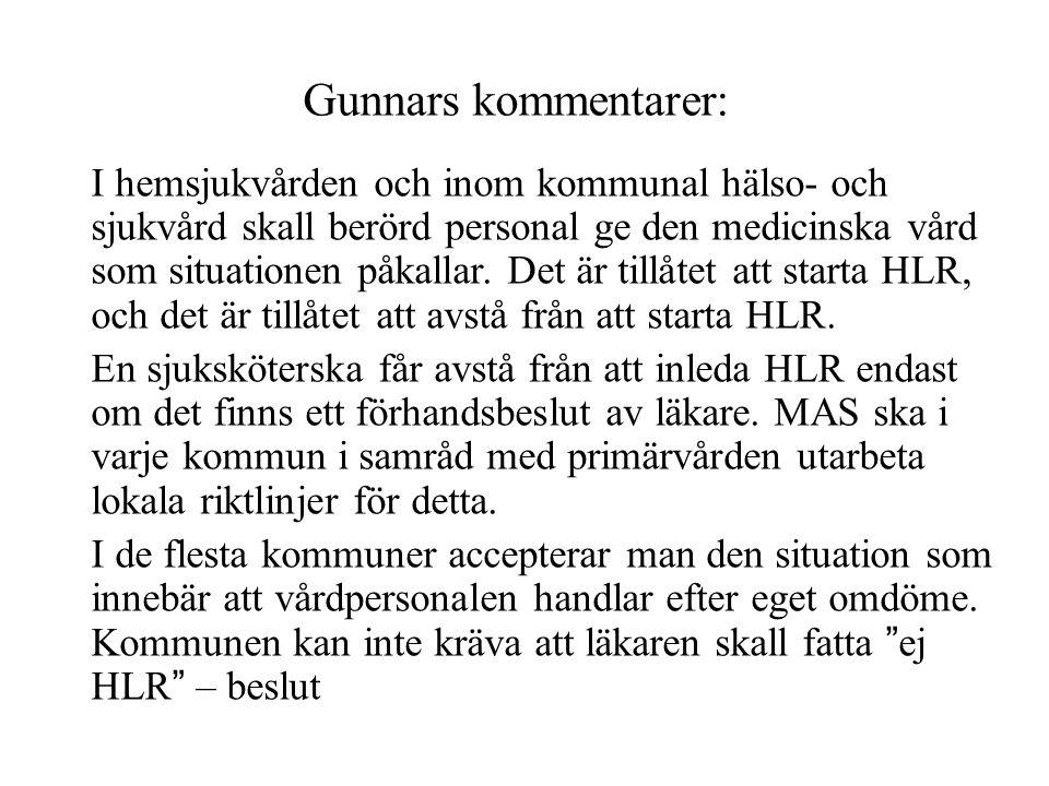 Gunnars kommentarer: I hemsjukvården och inom kommunal hälso- och sjukvård skall berörd personal ge den medicinska vård som situationen påkallar. Det