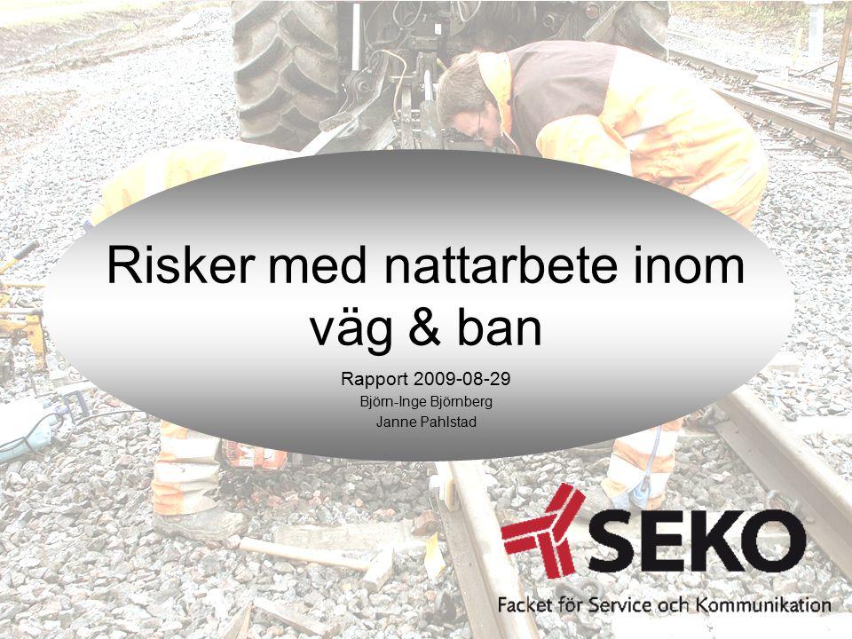 Risker med nattarbete inom väg & ban Rapport 2009-08-29 Björn-Inge Björnberg Janne Pahlstad