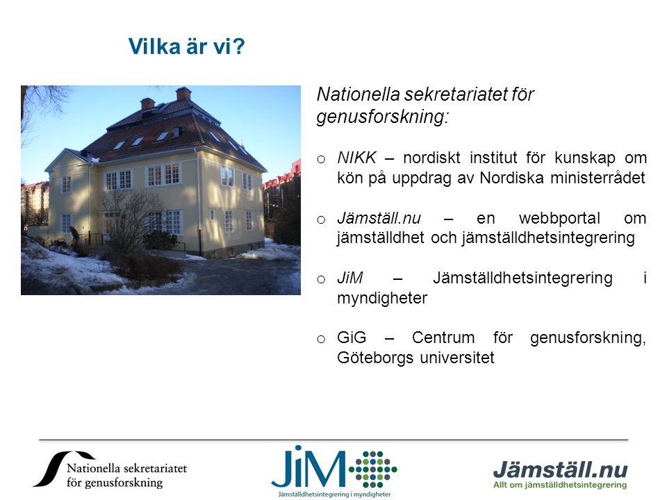 Vilka är vi? Nationella sekretariatet för genusforskning: o NIKK – nordiskt institut för kunskap om kön på uppdrag av Nordiska ministerrådet o Jämstäl