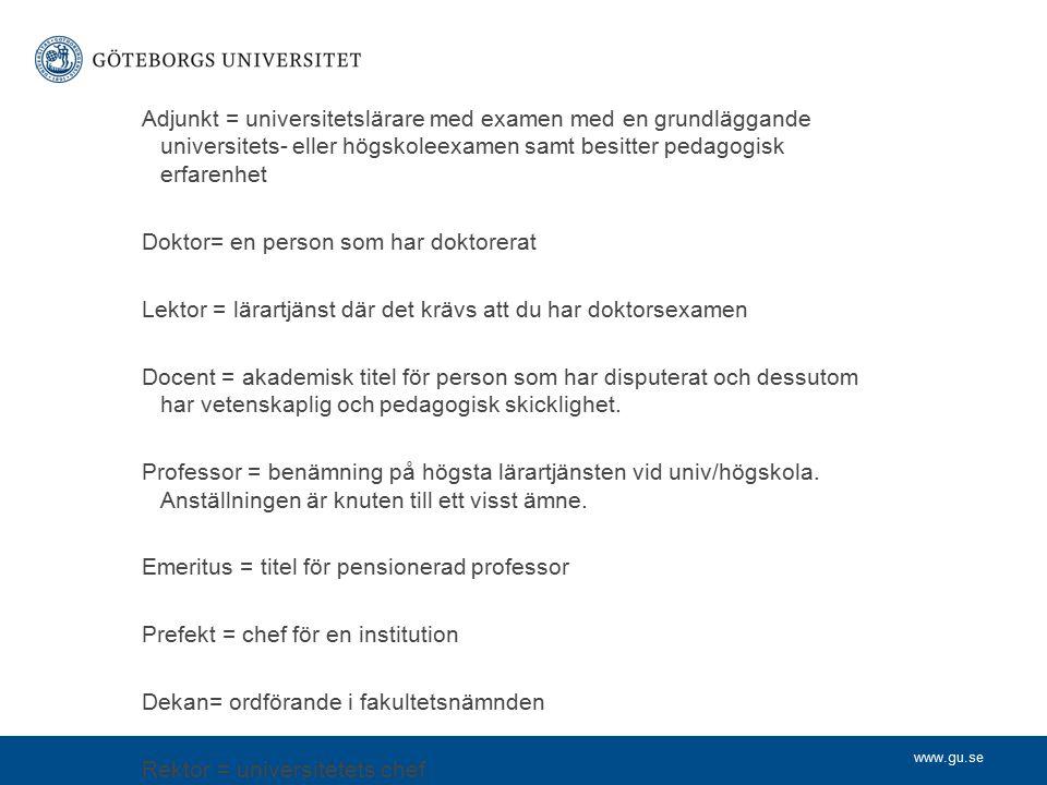 www.gu.se Adjunkt = universitetslärare med examen med en grundläggande universitets- eller högskoleexamen samt besitter pedagogisk erfarenhet Doktor=