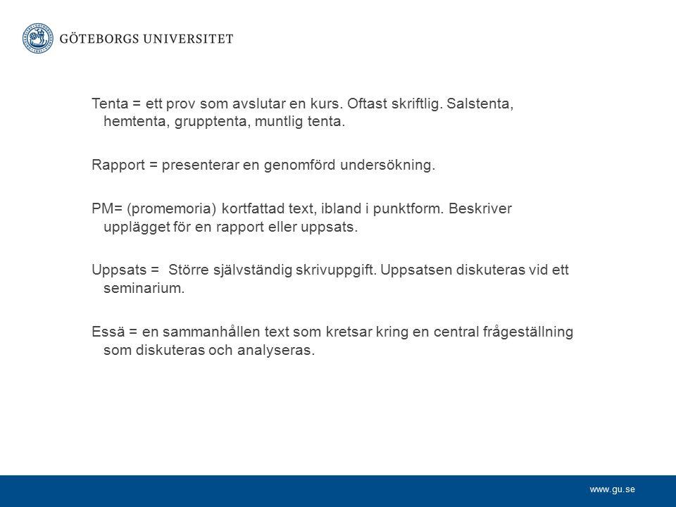 www.gu.se Tenta = ett prov som avslutar en kurs. Oftast skriftlig. Salstenta, hemtenta, grupptenta, muntlig tenta. Rapport = presenterar en genomförd