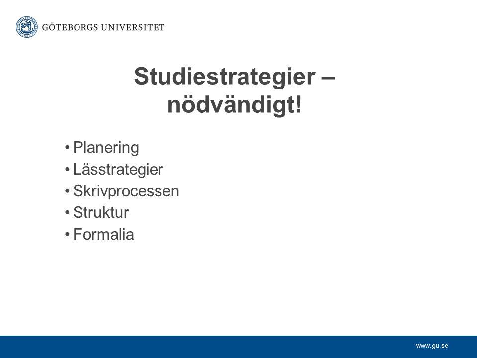 www.gu.se Studiestrategier – nödvändigt! Planering Lässtrategier Skrivprocessen Struktur Formalia