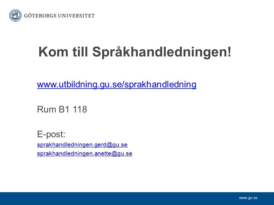 www.gu.se Kom till Språkhandledningen! www.utbildning.gu.se/sprakhandledning Rum B1 118 E-post: sprakhandledningen.gerd@gu.se sprakhandledningen.anett