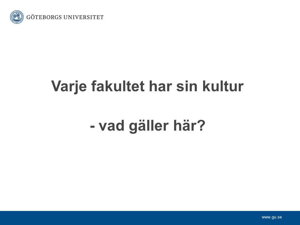 www.gu.se Varje fakultet har sin kultur - vad gäller här?