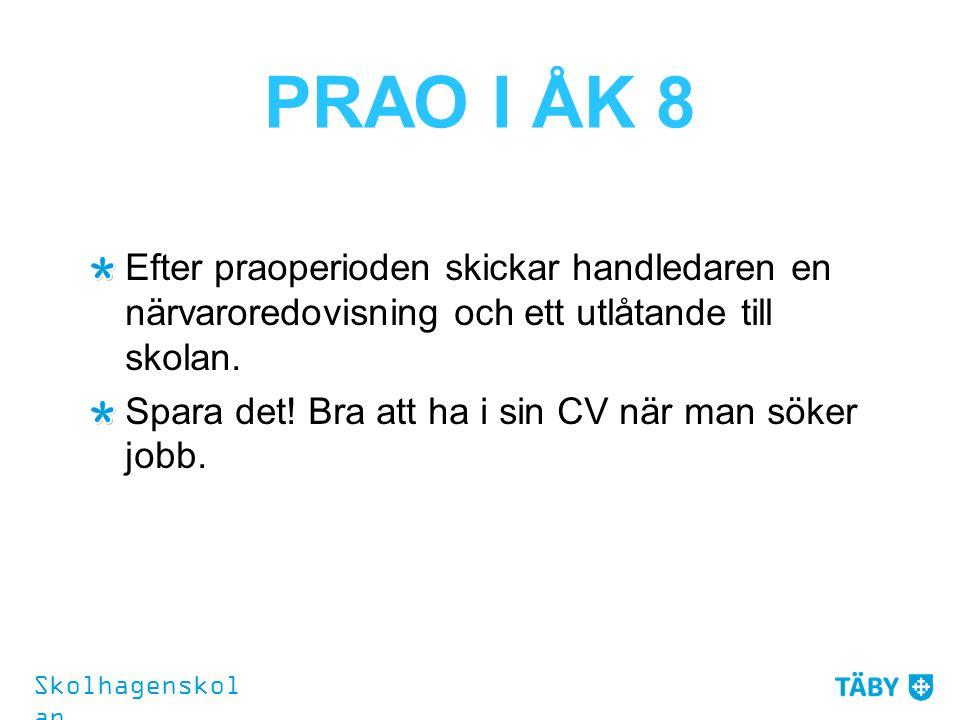 PRAO I ÅK 8 Efter praoperioden skickar handledaren en närvaroredovisning och ett utlåtande till skolan. Spara det! Bra att ha i sin CV när man söker j