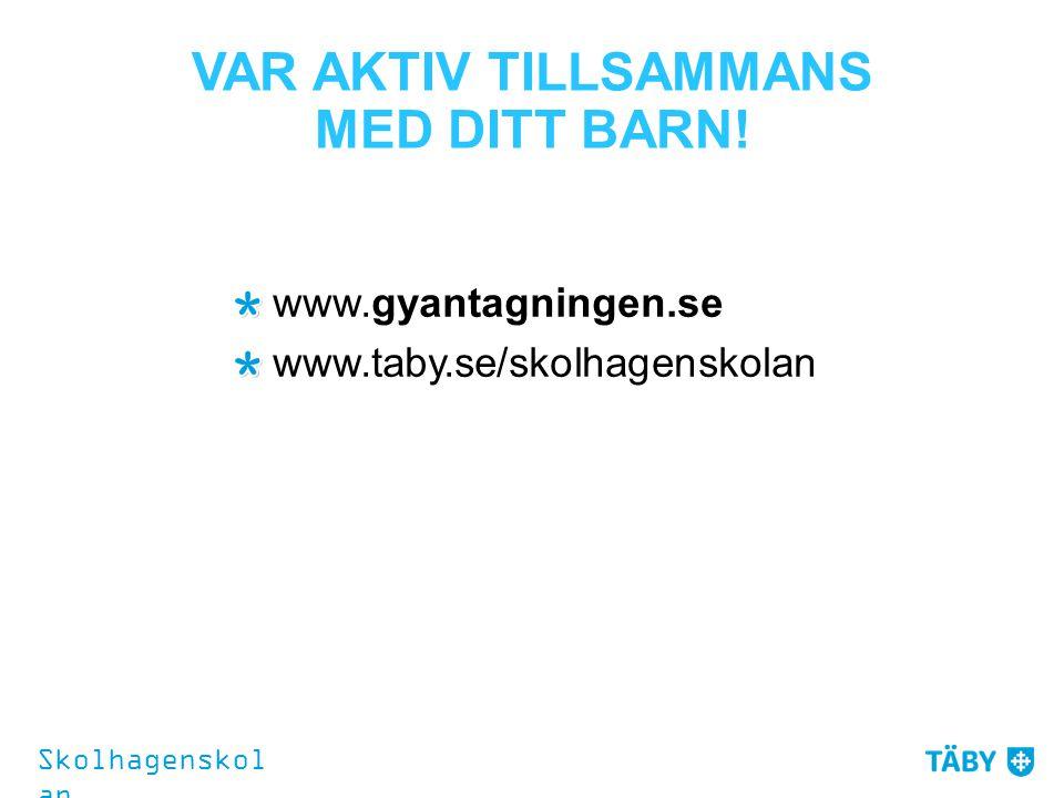 VAR AKTIV TILLSAMMANS MED DITT BARN! www.gyantagningen.se www.taby.se/skolhagenskolan Skolhagenskol an
