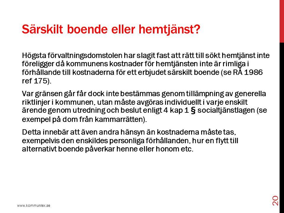 Kommunala riktlinjer kan inte avgöra val av boendeform för äldre www.kommunlex.se 21 Kammarrätten i Sundsvall, mål nr 2460-04: Av lagtext och förarbetsuttalanden […] framgår sammanfattningsvis att utgångspunkten i fråga om äldre människors boende skall vara att de i stor utsträckning skall ha möjlighet att bo kvar hemma och där ges det stöd och den hjälp de behöver för att de skall vara tillförsäkrade en skälig levnadsnivå.