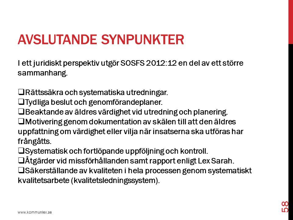 AVSLUTANDE SYNPUNKTER I ett juridiskt perspektiv utgör SOSFS 2012:12 en del av ett större sammanhang.