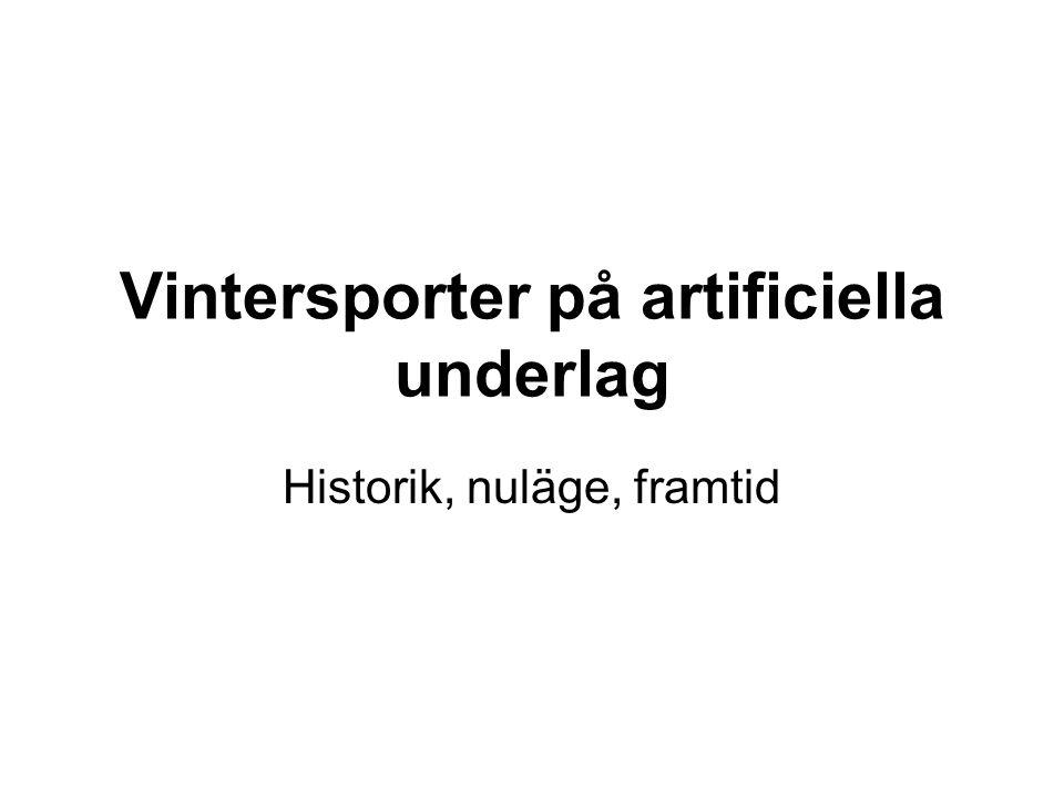 Vintersporter på artificiella underlag Historik, nuläge, framtid
