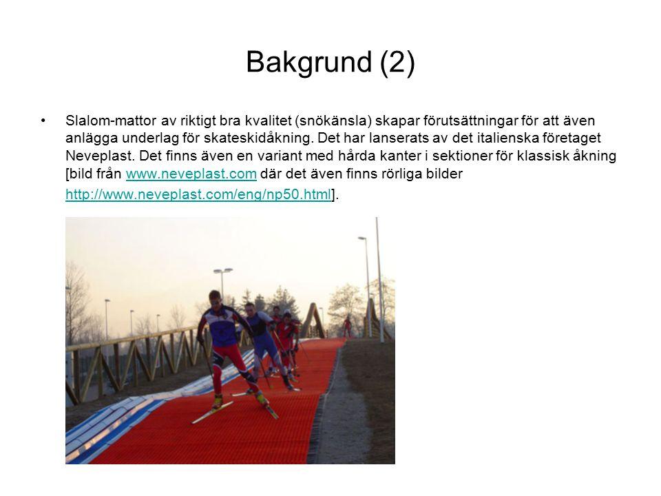 Bakgrund (2) Slalom-mattor av riktigt bra kvalitet (snökänsla) skapar förutsättningar för att även anlägga underlag för skateskidåkning.