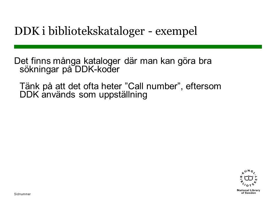 Sidnummer DDK i bibliotekskataloger - exempel Det finns många kataloger där man kan göra bra sökningar på DDK-koder Tänk på att det ofta heter Call number , eftersom DDK används som uppställning