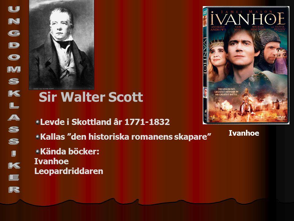 """Sir Walter Scott Levde i Skottland år 1771-1832 Kallas """"den historiska romanens skapare"""" Kända böcker: Ivanhoe Leopardriddaren Ivanhoe"""