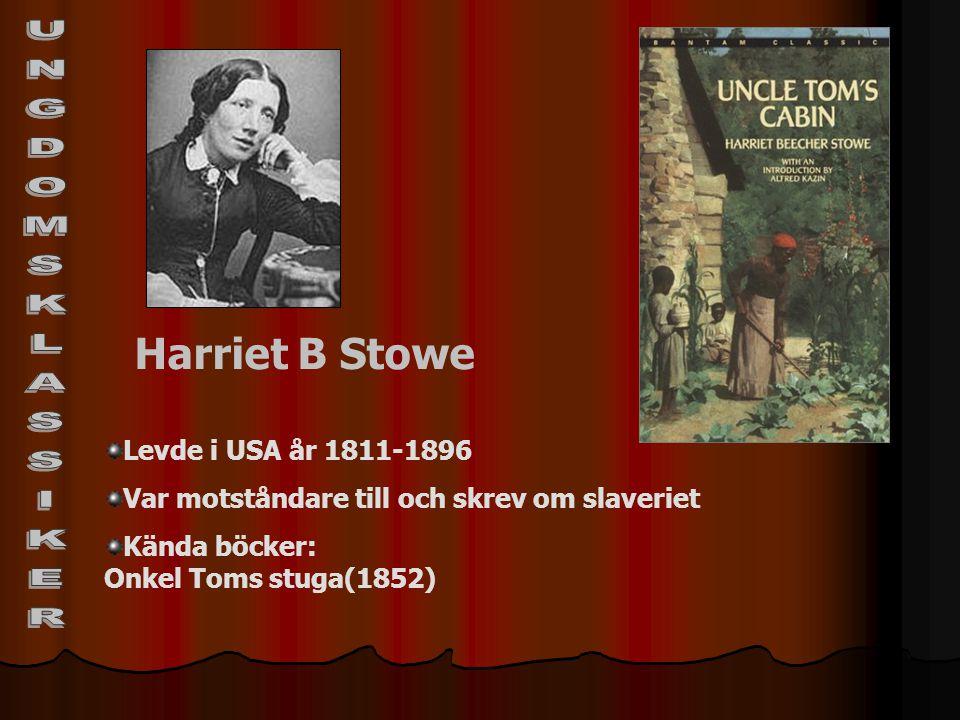 Harriet B Stowe Levde i USA år 1811-1896 Var motståndare till och skrev om slaveriet Kända böcker: Onkel Toms stuga(1852)