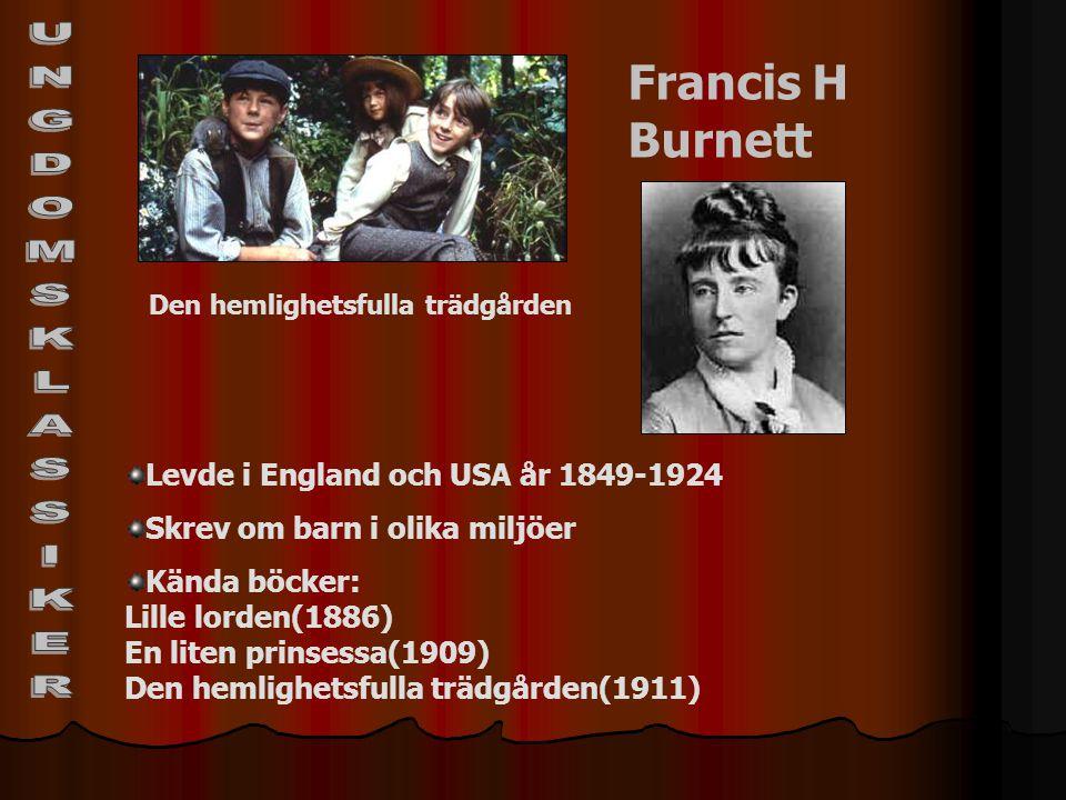 Francis H Burnett Levde i England och USA år 1849-1924 Skrev om barn i olika miljöer Kända böcker: Lille lorden(1886) En liten prinsessa(1909) Den hem