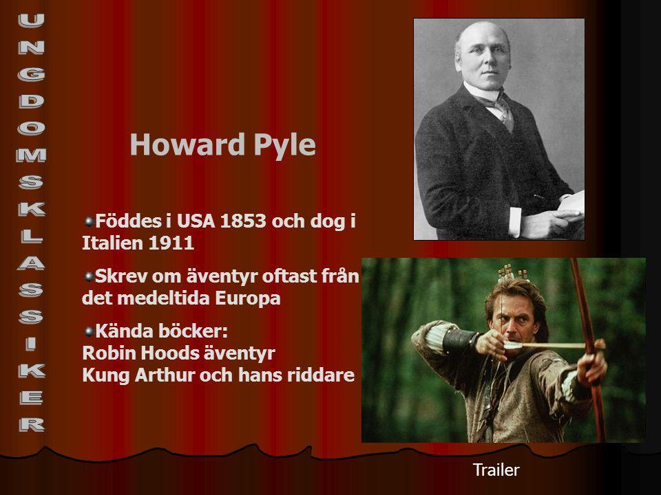 Howard Pyle Föddes i USA 1853 och dog i Italien 1911 Skrev om äventyr oftast från det medeltida Europa Kända böcker: Robin Hoods äventyr Kung Arthur o