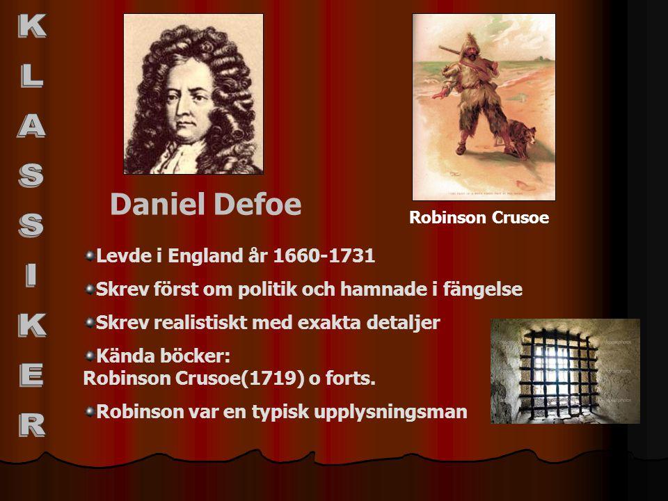 Daniel Defoe Levde i England år 1660-1731 Skrev först om politik och hamnade i fängelse Skrev realistiskt med exakta detaljer Kända böcker: Robinson C