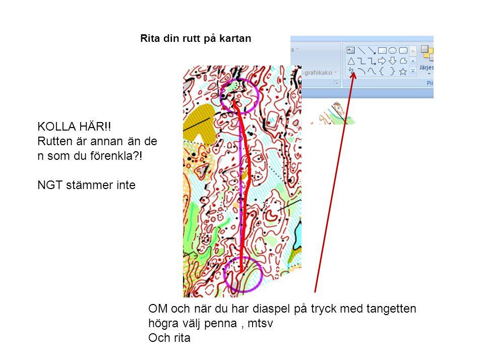 Rita din rutt på kartan OM och när du har diaspel på tryck med tangetten högra välj penna, mtsv Och rita KOLLA HÄR!.