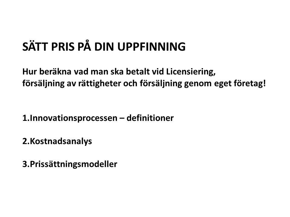 SÄTT PRIS PÅ DIN UPPFINNING Hur beräkna vad man ska betalt vid Licensiering, försäljning av rättigheter och försäljning genom eget företag! 1.Innovati