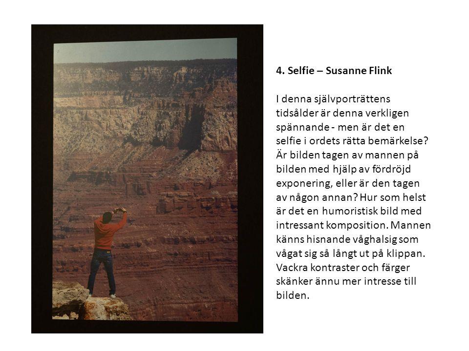 4. Selfie – Susanne Flink I denna självporträttens tidsålder är denna verkligen spännande - men är det en selfie i ordets rätta bemärkelse? Är bilden