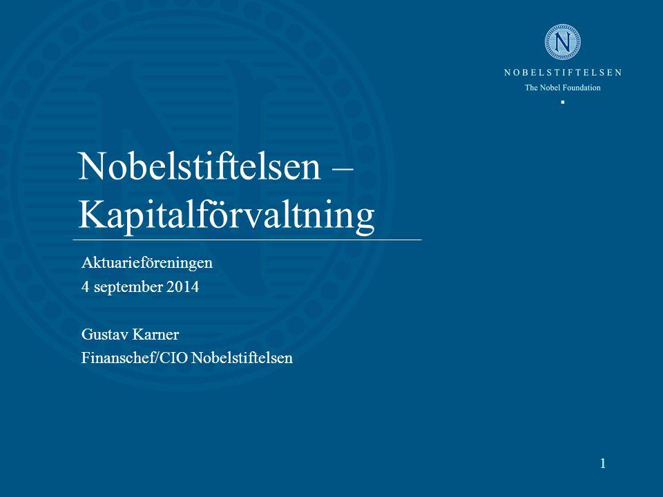 Nobelstiftelsen – Kapitalförvaltning Aktuarieföreningen 4 september 2014 Gustav Karner Finanschef/CIO Nobelstiftelsen ________________________________