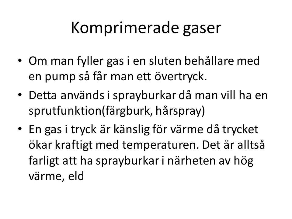 Komprimerade gaser Om man fyller gas i en sluten behållare med en pump så får man ett övertryck. Detta används i sprayburkar då man vill ha en sprutfu