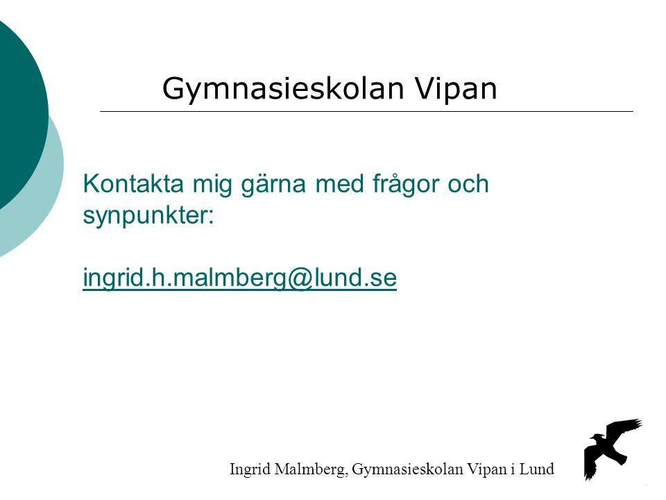 Kontakta mig gärna med frågor och synpunkter: ingrid.h.malmberg@lund.se ingrid.h.malmberg@lund.se Ingrid Malmberg, Gymnasieskolan Vipan i Lund Gymnasi