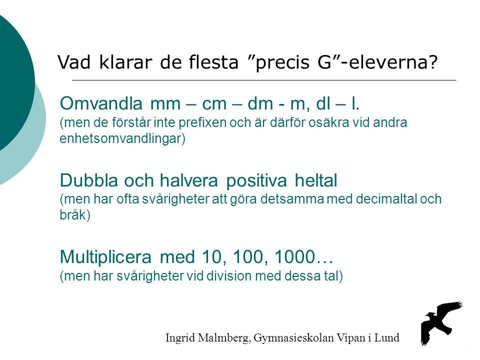 Omvandla mm – cm – dm - m, dl – l. (men de förstår inte prefixen och är därför osäkra vid andra enhetsomvandlingar) Dubbla och halvera positiva heltal