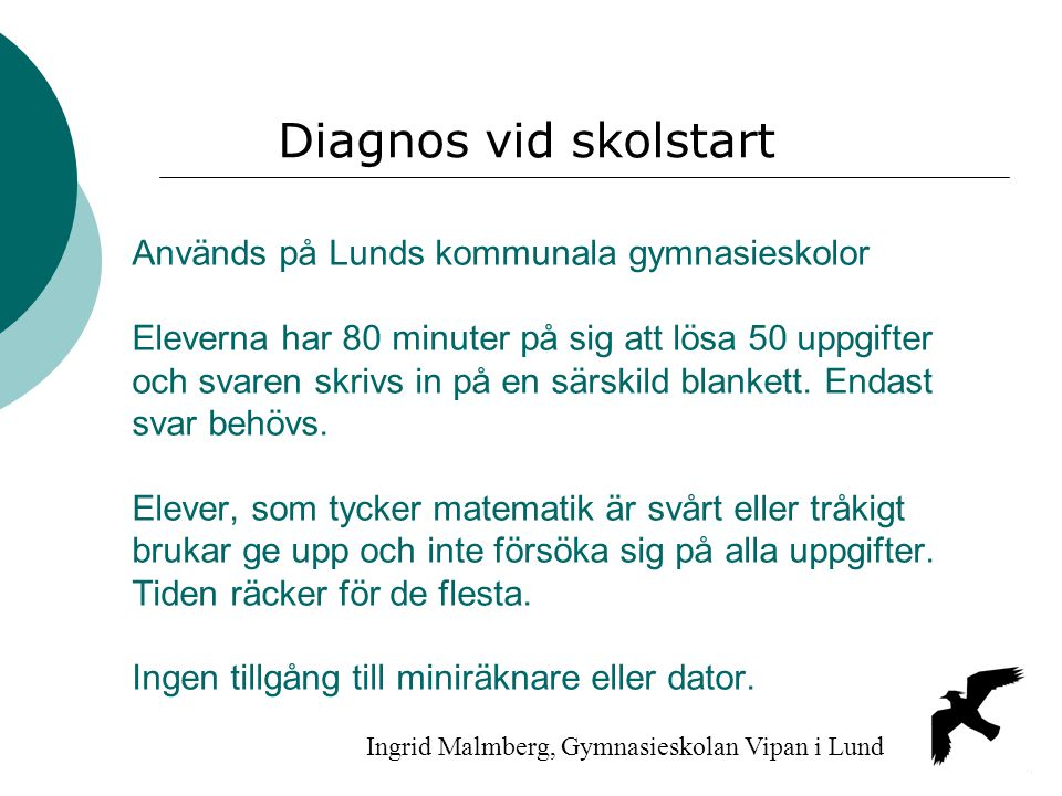 Används på Lunds kommunala gymnasieskolor Eleverna har 80 minuter på sig att lösa 50 uppgifter och svaren skrivs in på en särskild blankett. Endast sv
