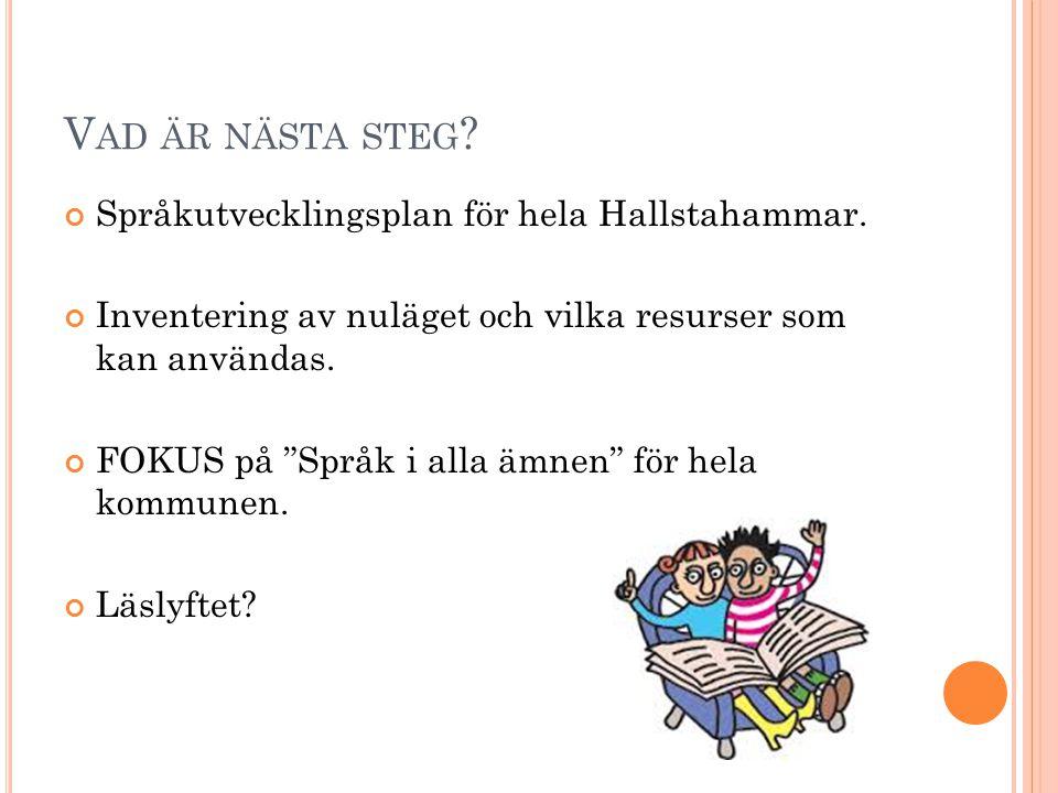 """V AD ÄR NÄSTA STEG ? Språkutvecklingsplan för hela Hallstahammar. Inventering av nuläget och vilka resurser som kan användas. FOKUS på """"Språk i alla ä"""