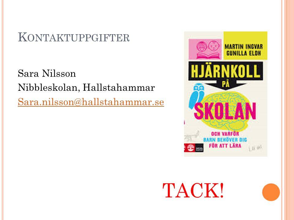 K ONTAKTUPPGIFTER Sara Nilsson Nibbleskolan, Hallstahammar Sara.nilsson@hallstahammar.se TACK!