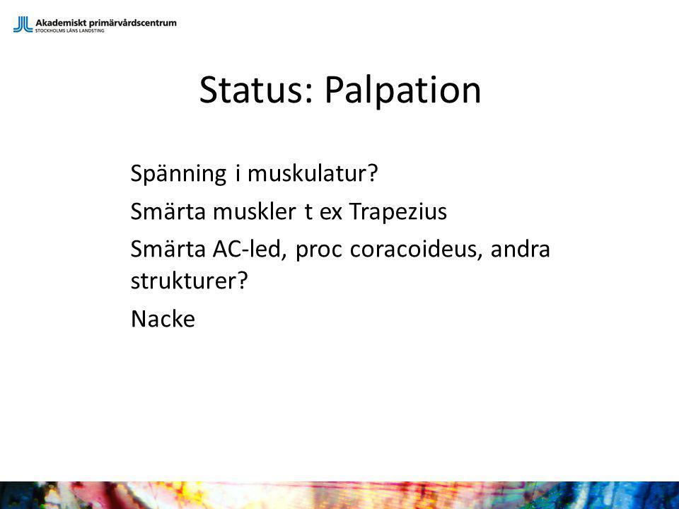 Status: Palpation Spänning i muskulatur? Smärta muskler t ex Trapezius Smärta AC-led, proc coracoideus, andra strukturer? Nacke