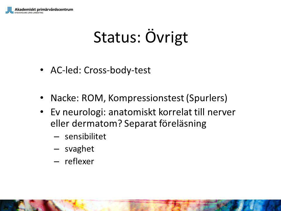 Status: Övrigt AC-led: Cross-body-test Nacke: ROM, Kompressionstest (Spurlers) Ev neurologi: anatomiskt korrelat till nerver eller dermatom? Separat f