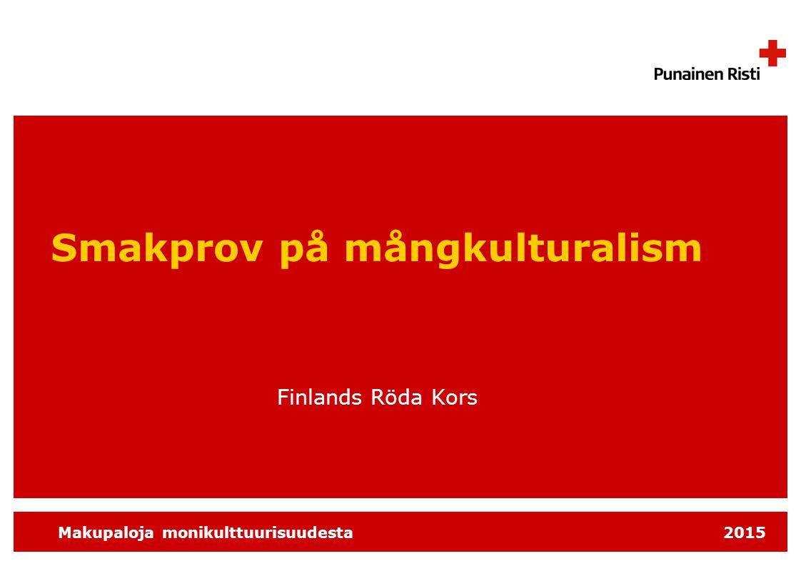 Makupaloja monikulttuurisuudesta 2015 Smakprov på mångkulturalism Finlands Röda Kors