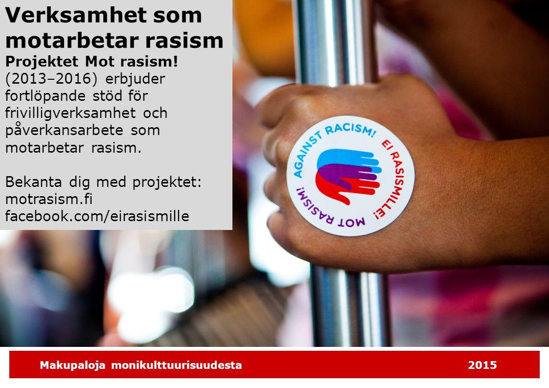 Makupaloja monikulttuurisuudesta2015 Verksamhet som motarbetar rasism Projektet Mot rasism! (2013–2016) erbjuder fortlöpande stöd för frivilligverksam
