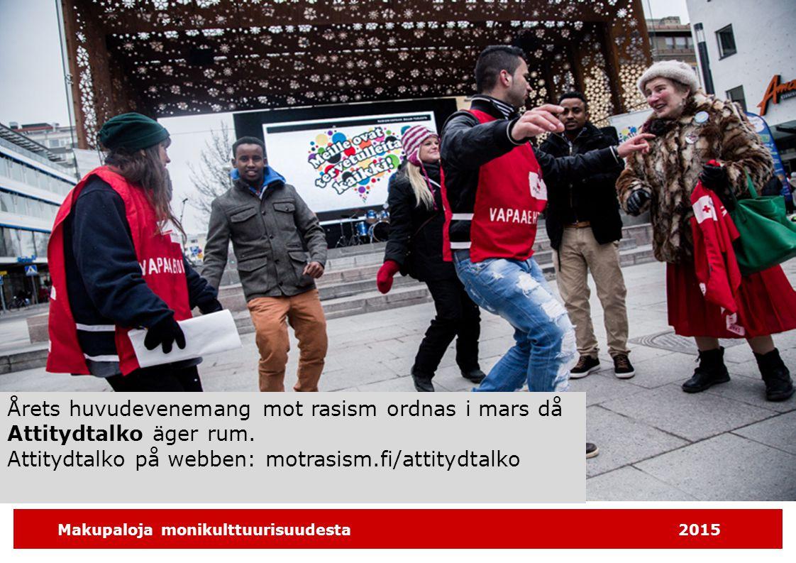 Makupaloja monikulttuurisuudesta2015 Årets huvudevenemang mot rasism ordnas i mars då Attitydtalko äger rum. Attitydtalko på webben: motrasism.fi/atti