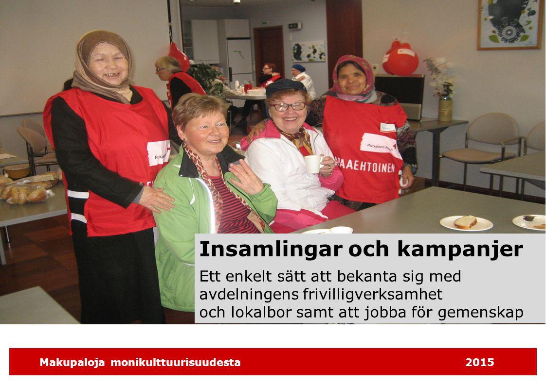 Makupaloja monikulttuurisuudesta2015 Insamlingar och kampanjer Ett enkelt sätt att bekanta sig med avdelningens frivilligverksamhet och lokalbor samt att jobba för gemenskap