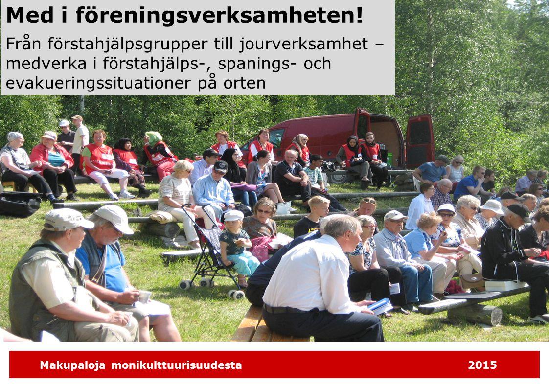 Makupaloja monikulttuurisuudesta2015 Med i föreningsverksamheten! Från förstahjälpsgrupper till jourverksamhet – medverka i förstahjälps-, spanings- o