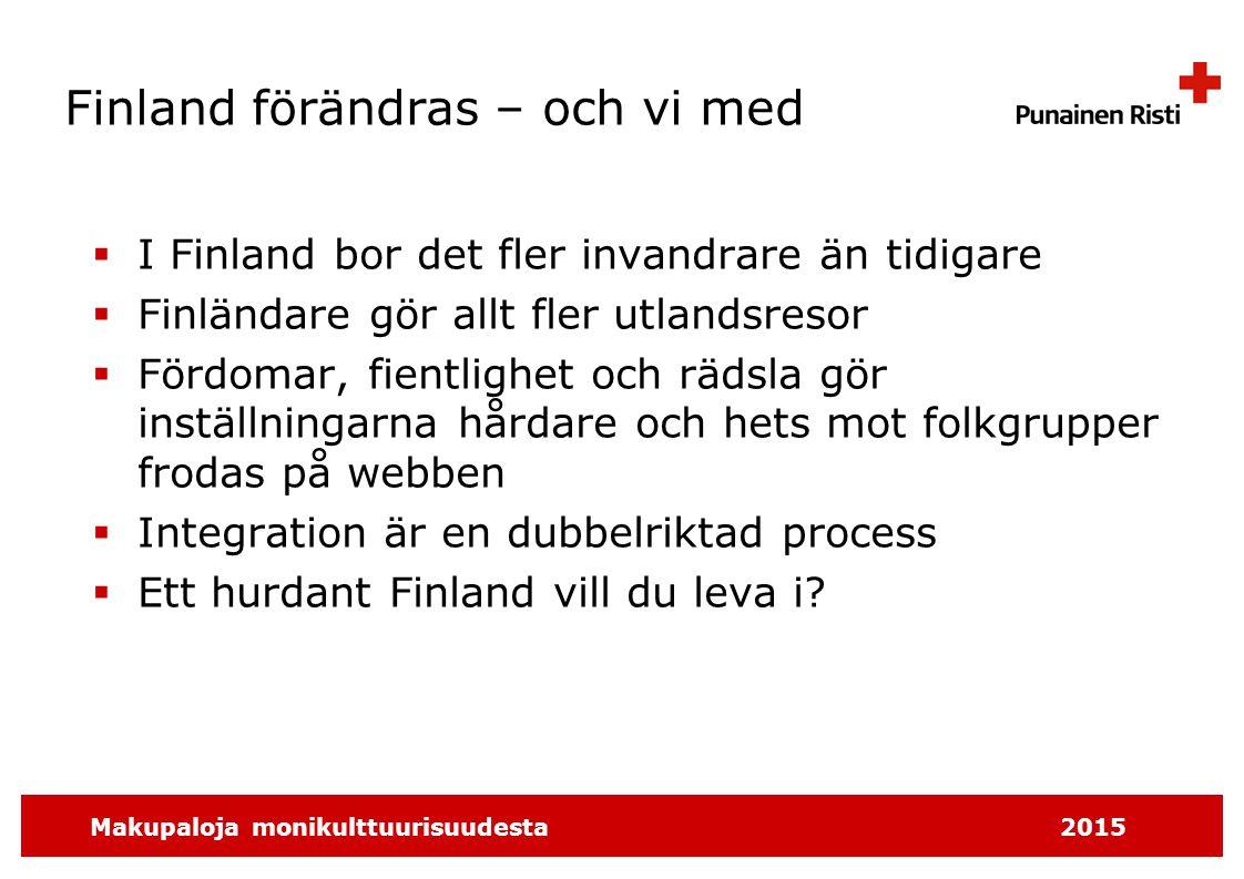 Makupaloja monikulttuurisuudesta2015 Finland förändras – och vi med  I Finland bor det fler invandrare än tidigare  Finländare gör allt fler utlands