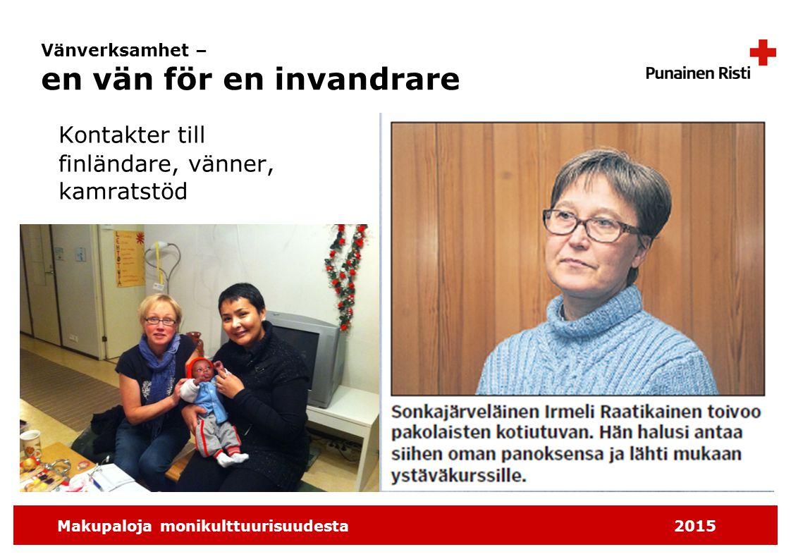 Makupaloja monikulttuurisuudesta2015 Vänverksamhet – en vän för en invandrare Kontakter till finländare, vänner, kamratstöd