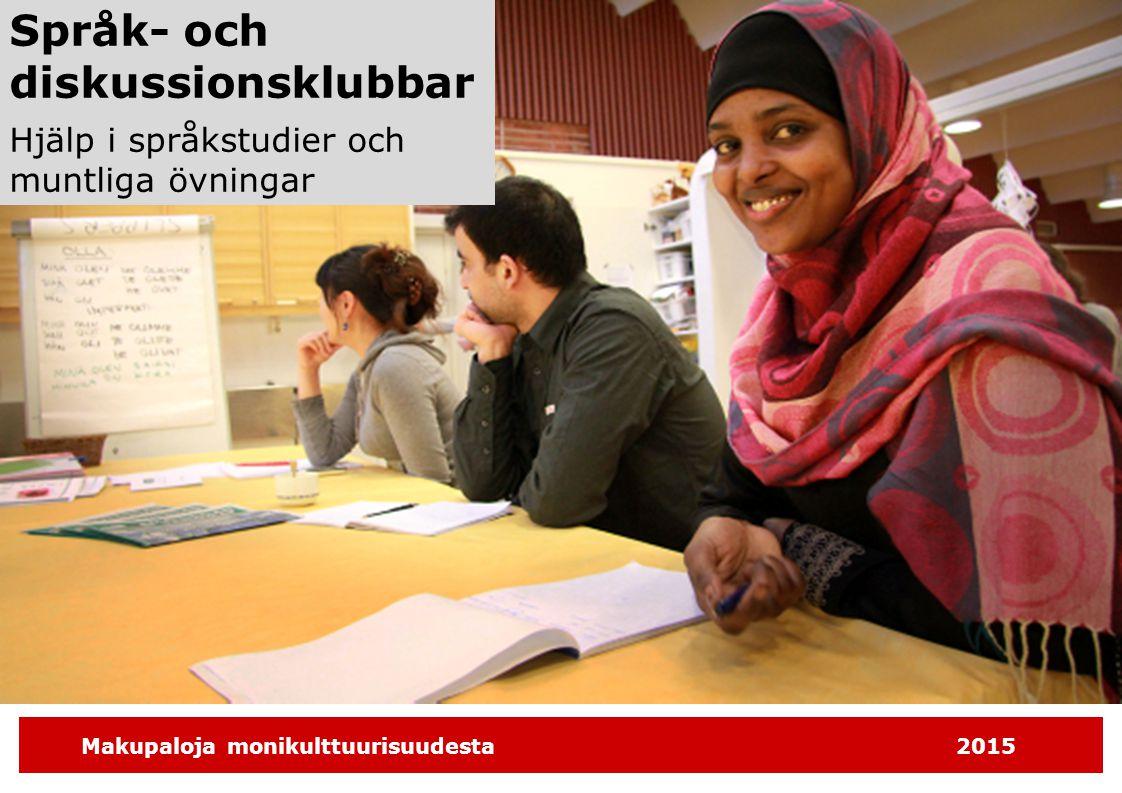 Makupaloja monikulttuurisuudesta2015 Språk- och diskussionsklubbar Hjälp i språkstudier och muntliga övningar