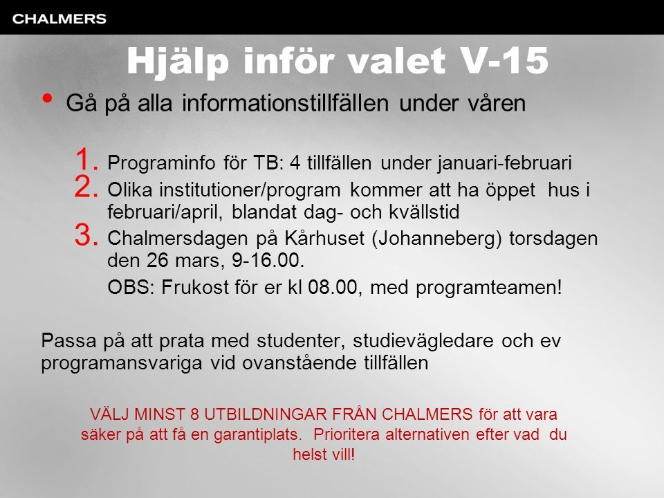 Hjälp inför valet V-15 Gå på alla informationstillfällen under våren 1. Programinfo för TB: 4 tillfällen under januari-februari 2. Olika institutioner