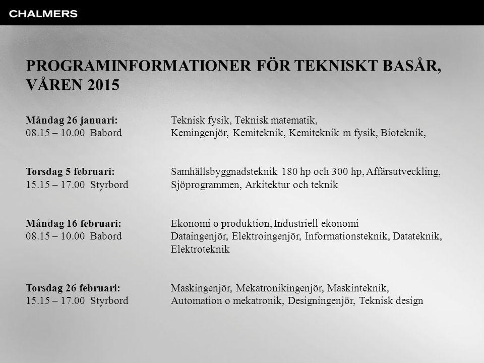 PROGRAMINFORMATIONER FÖR TEKNISKT BASÅR, VÅREN 2015 Måndag 26 januari:Teknisk fysik, Teknisk matematik, 08.15 – 10.00 BabordKemingenjör, Kemiteknik, K