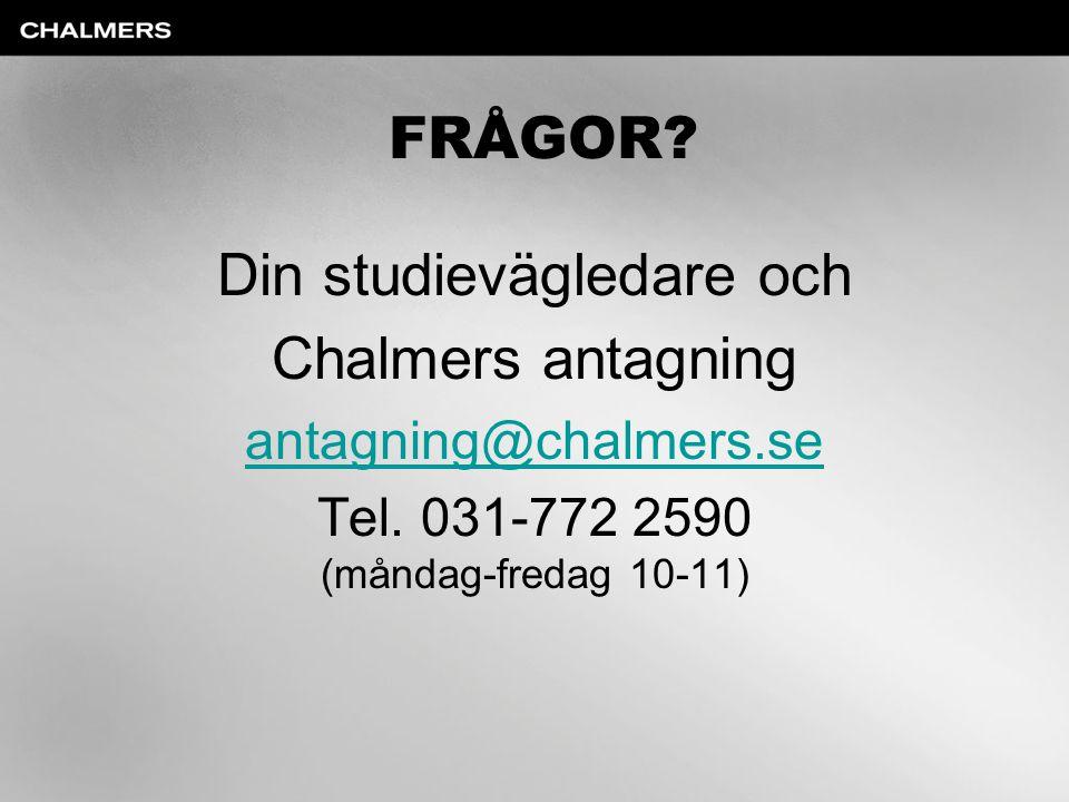 FRÅGOR? Din studievägledare och Chalmers antagning antagning@chalmers.se Tel. 031-772 2590 (måndag-fredag 10-11)