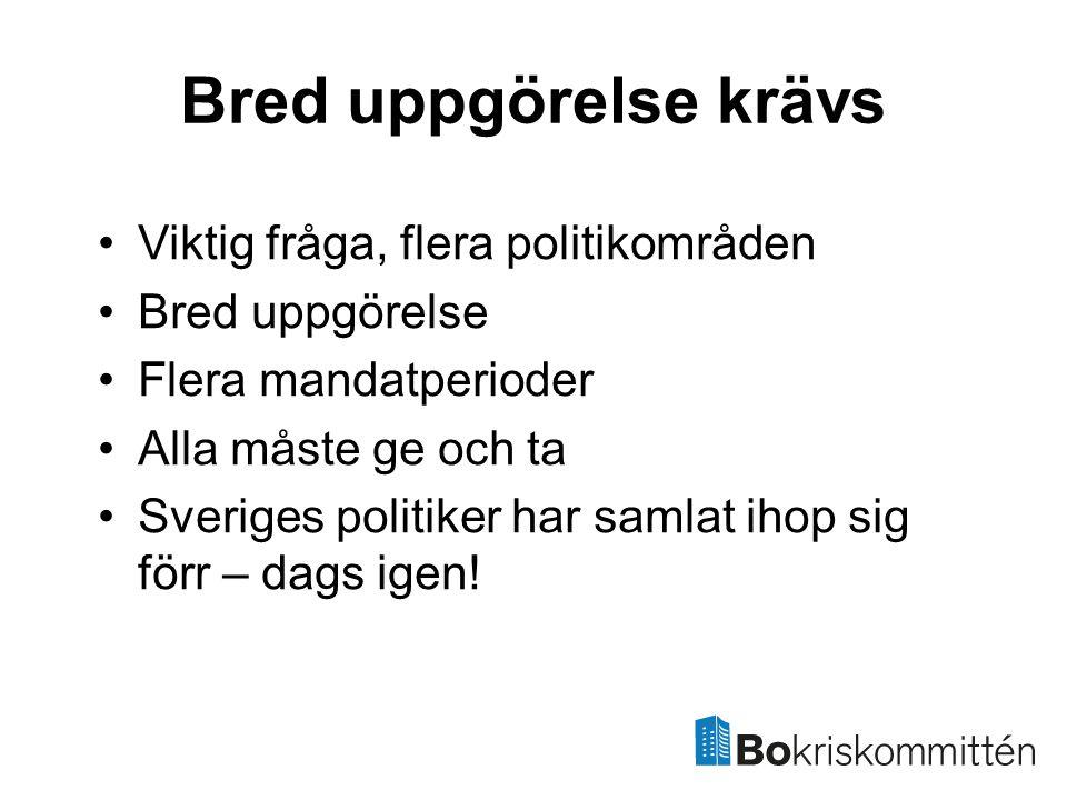 Bred uppgörelse krävs Viktig fråga, flera politikområden Bred uppgörelse Flera mandatperioder Alla måste ge och ta Sveriges politiker har samlat ihop